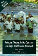 Where There Is No Doctor: a village health care handbook (Werner and Thurman)